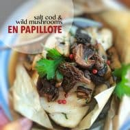 Salt Cod en Papillote with Wild Mushrooms