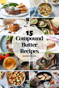 Compound butter is more than garlic herbed butter! Take a look at these 15 delicious compound butter recipes: 11 savory and 4 sweet!