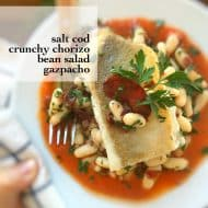 Salt Cod with White Bean Salad & Gazpacho