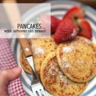 Easy Pancake Recipe w/ Leftover Bread